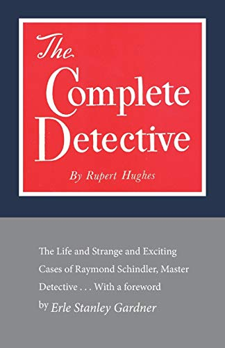 9781590774540: The Complete Detective: The Life and Strange and Exciting Cases of Raymond Schindler, Master Detective