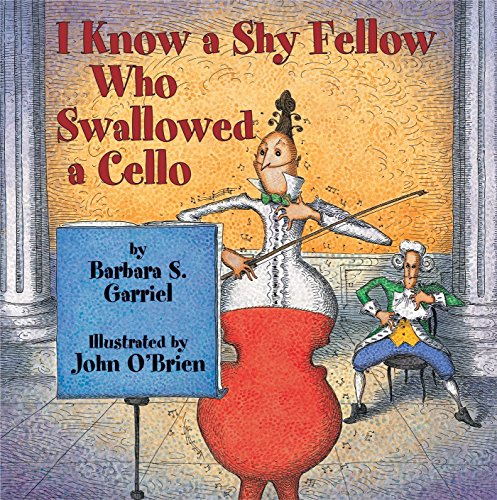 I Know a Shy Fellow Who Swallowed a Cello: Garriel, Barbara
