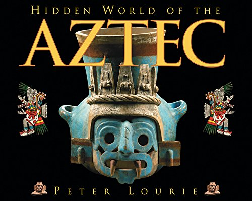 Hidden World of the Aztec (Ancient Civilizations of the Americas): Lourie, Peter **Inscribed by ...