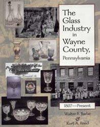 The Glass Industry in Wayne County, Pennsylvania: 1807-Present: Barbe, Walter Burke;Reed, Kurt A.