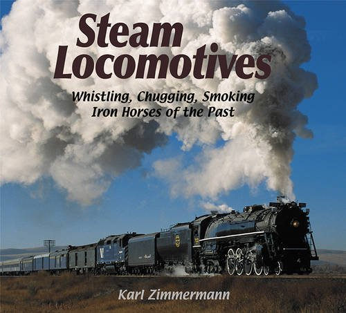 9781590781654: Steam Locomotives: Whistling, Chugging, Smoking Iron Horses of the Past