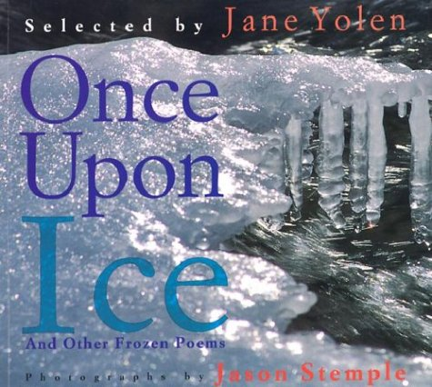Once Upon Ice: And Other Frozen Poems (1590781740) by Jane Yolen
