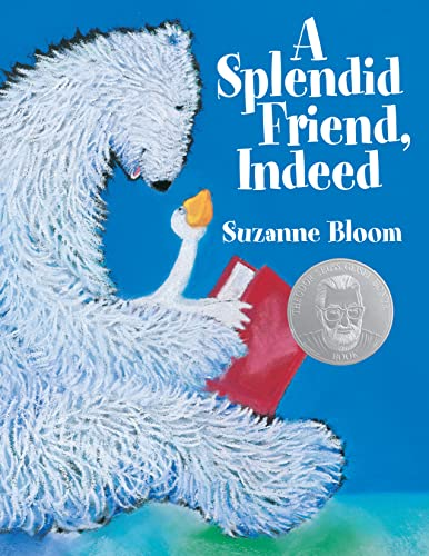 A Splendid Friend, Indeed (Goose and Bear stories): Suzanne Bloom