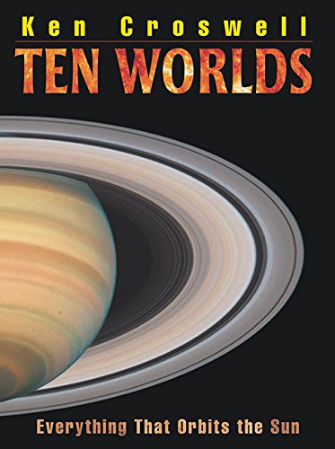 Ten Worlds: Everything That Orbits the Sun: Crosswell, Ken
