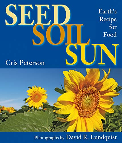 Seed, Soil, Sun: Earth's Recipe for Food: Peterson, Cris