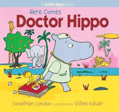 Here Comes Doctor Hippo: A Little Hippo Story (1590788516) by Jonathan London