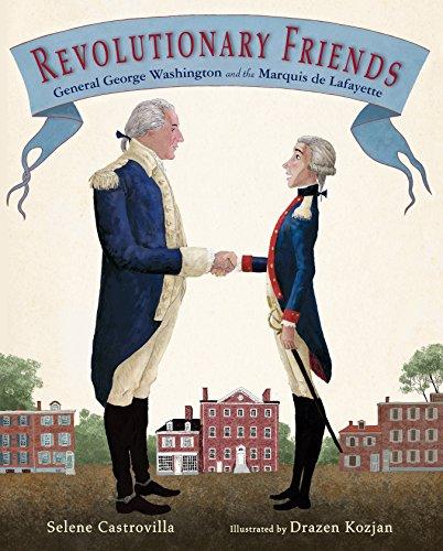 Revolutionary Friends: General George Washington and the Marquis de Lafayette: Castrovilla, Selene