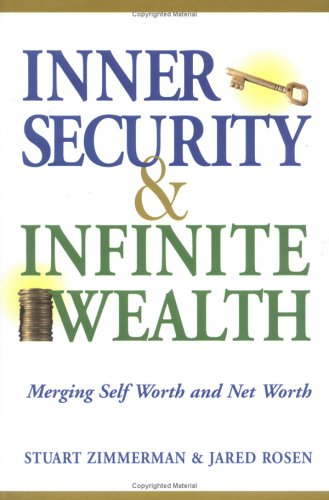 Inner Security and Infinite Wealth: Merging Self Worth and Net Worth: Zimmerman, Stuart;Rosen, ...