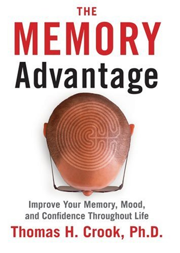 The Memory Advantage: Improve Your Memory, Mood, and Confidence Throughout Life: Thomas H. Crook ...