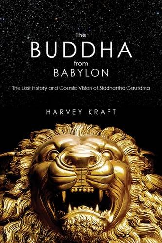 The Buddha from Babylon: The Lost History and Cosmic Vision of Siddhartha Gautama: Kraft, Harvey