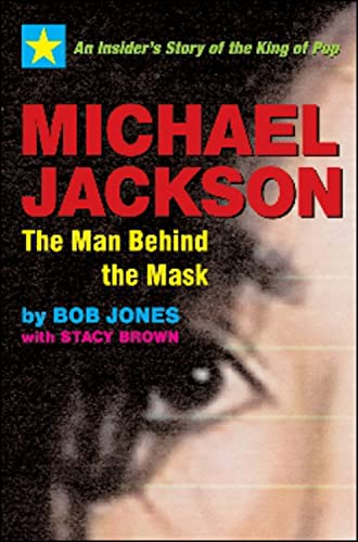 Michael Jackson: The Man Behind the Mask: An Insider's Story of the King of Pop: Jones, Bob; ...
