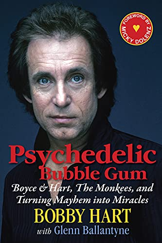Psychedelic Bubble Gum: Boyce & Hart, The Monkees, and Turning Mayhem into Miracles