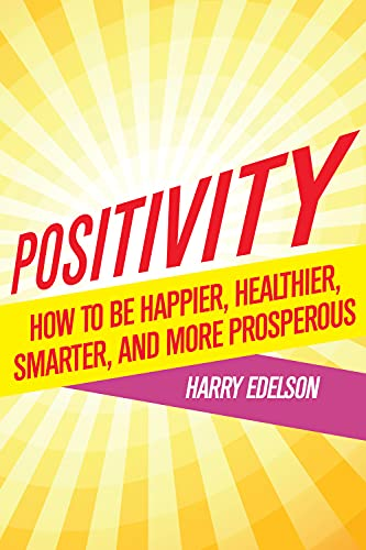 9781590793558: Positivity: How to be Happier, Healthier, Smarter, and More Prosperous
