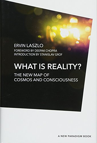 What Is Reality?: The New Map Of: Laszlo, Ervin/ Chopra,