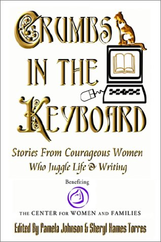 Crumbs in the Keyboard - Stories From COurageous Women Who Juggle Life & Writing: Johnson, ...
