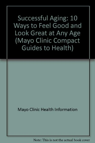 9781590842607: Successful Aging: 10 Ways to Feel Good and Look Great at Any Age (Mayo Clinic Compact Guides to Health)