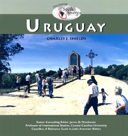 Uruguay (Discovering South America): Shields, Charles J.