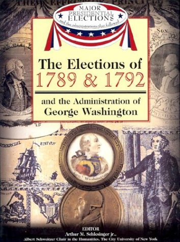 9781590843512: The Elections of 1789 & 1792 and the Administration of George Washington (Major Presidential Elections & the Administrations That Followed)