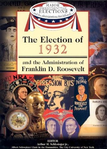 9781590843598: The Election of 1932 and the Administration of Franklin D. Roosevelt (Major Presidential Elections and the Administrations That Followed)
