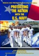 Protecting the Nation with the U.S. Navy: Chris McNab; Editor-Steven