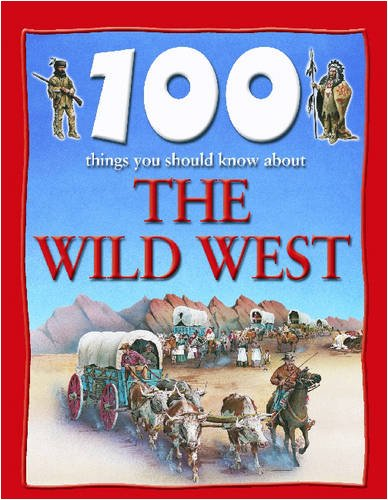 9781590844588: The Wild West (100 Things You Should Know About...)
