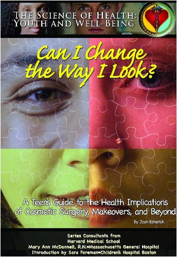 Can I Change the Way I Look?: A Teen's Guide to the Health Implications of Cosmetic Surgery, ...