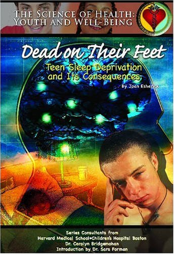 9781590848456: Dead on Their Feet: Teen Sleep Deprivation and Its Consequences (Science of Health)