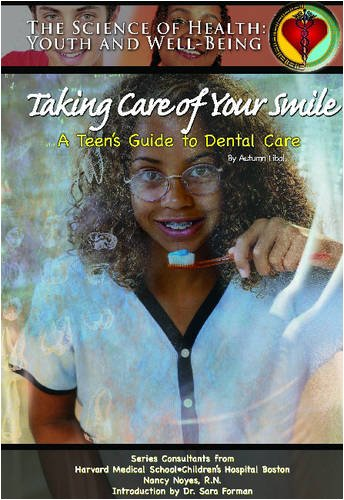 Taking Care of Your Smile: A Teen's Guide to Dental Care (The Science of Health): Autumn Libal