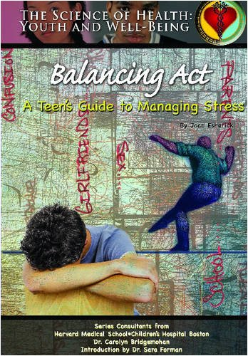 9781590848531: Balancing ACT: A Teen's Guide to Managing Stress (Science of Health: Youth and Well-Being)