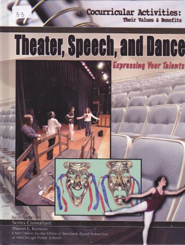 9781590848999: Theater, Speech, And Dance: Expressing Your Talents (Cocurricular Activities Their Values and Benefits)