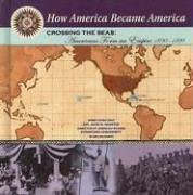 9781590849101: Crossing The Seas: Americans Form An Empire (1890-1899) (How America Became America)