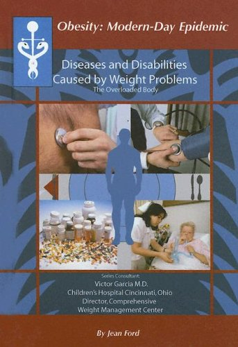 Diseases And Disabilities Caused By Weight Problems: The Overloaded Body (Obesity Modern Day ...
