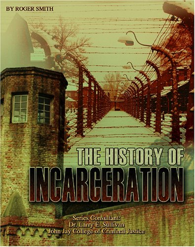 The History of Incarceration (Incarceration Issues): Smith, Roger