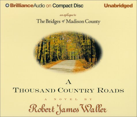 9781590862667: A Thousand Country Roads: An Epilogue to the Bridges of Madison County