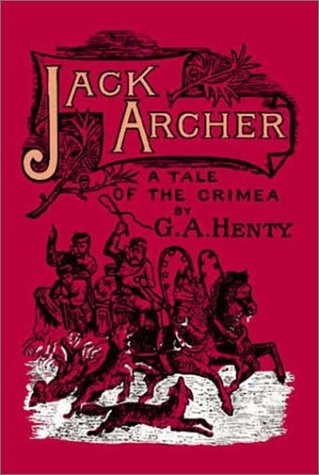 Jack Archer : A Tale of the Crimea: George Alfred Henty
