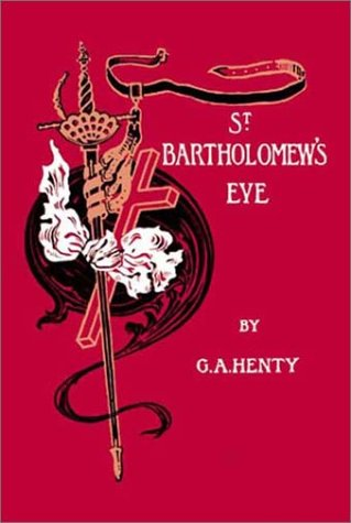 9781590871058: St. Bartholomew's Eve: A Tale of The Huguenot Wars