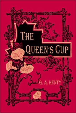 The Queen's Cup (1590871340) by G. A. Henty
