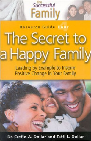 The Secret to a Happy Family Resource Guide 4 (The Successful Family) (Successful Family Resource Guides) (1590897056) by Dollar, Creflo A., Jr.; Dollar, Taffi