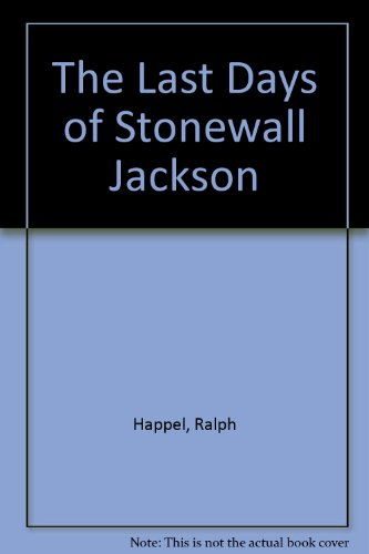 The Last Days of Stonewall Jackson: Happel, Ralph