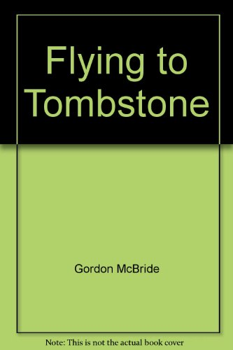 9781590927274: Flying to Tombstone