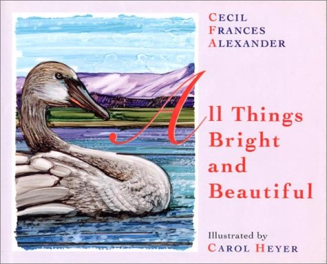 All Things Bright and Beautiful: Cecil Frances Alexander