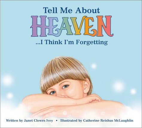 Tell Me about Heaven.I Think I'm Forgetting: Janet Clowes Ivey
