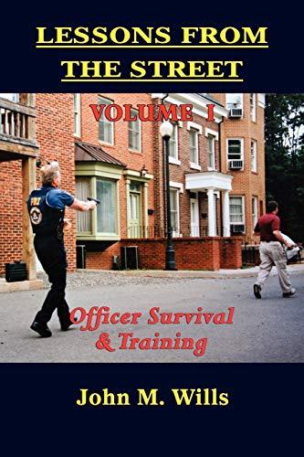 Lessons from the Street Volume I: Officer Survival Training: John M. Wills