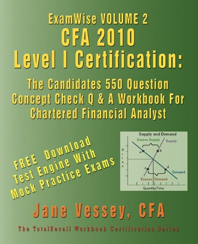 ExamWise® CFA® 2010 Level I Certification Volume 2: The Candidates 550 Question Concept ...
