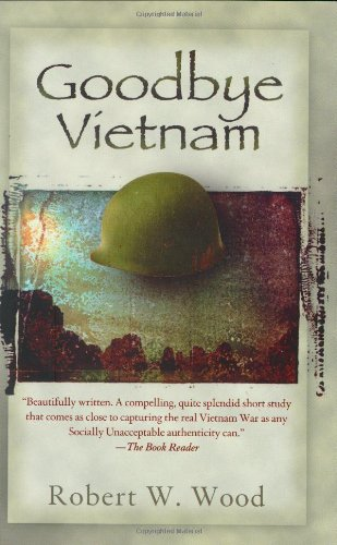 Goodbye Vietnam: Wood, Robert W.; Wood, Robert W.