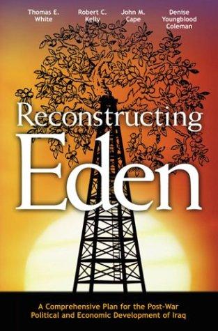 Reconstructing Eden: A Comprehensive Plan for the: Thomas E. White,