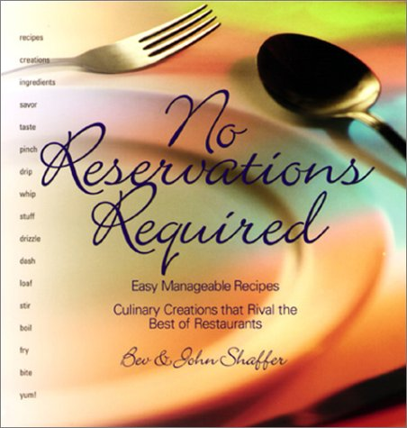 No Reservations Required: Easy Manageable Recipes, Culinary Creations that Rival the Best of Rest...