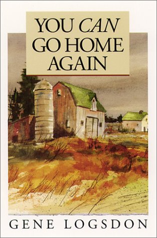 You Can Go Home Again: Adventures of a Contrary Life: Gene Logsdon