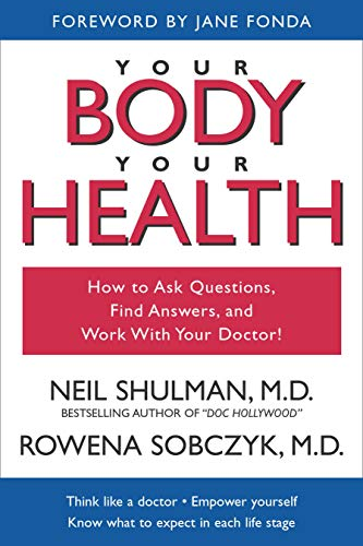 Your Body, Your Health: How to Ask Questions, Find Answers, and Work With Your Doctor (1591020123) by Sobczyk, Rowena; Shulman, Neil B.; Jane Fonda