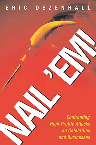 9781591020479: Nail 'Em!: Confronting High-Profile Attacks on Celebrities & Businesses